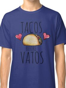 Tacos before Vatos Classic T-Shirt