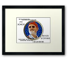 I'm a Showboat and a Little Bit of a Prick Framed Print