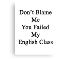 Don't Blame Me You Failed My English Class  Metal Print