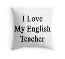 I Love My English Teacher  Throw Pillow