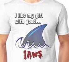 I like my girl with good jaws Unisex T-Shirt