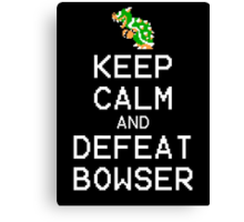Keep Calm and Defeat Bowser Canvas Print
