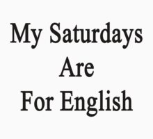 My Saturdays Are For English  by supernova23