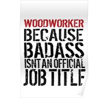 Excellent 'Woodworker because Badass Isn't an Official Job Title' Tshirt, Accessories and Gifts Poster