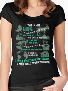 I will Knit Here Or There - I will Knit everywhere!!!- Knit Women's Fitted Scoop T-Shirt