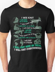 I will Knit Here Or There - I will Knit everywhere!!!- Knit Unisex T-Shirt