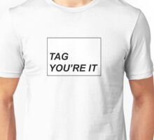 Tag you're it Unisex T-Shirt