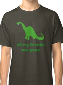 all my friends are gone Classic T-Shirt