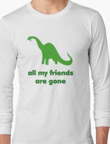 all my friends are gone Long Sleeve T-Shirt