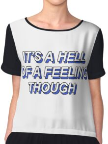 ITS A HELL OF A FEELING THOUGH Chiffon Top