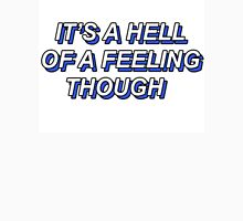 ITS A HELL OF A FEELING THOUGH Unisex T-Shirt