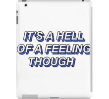 ITS A HELL OF A FEELING THOUGH iPad Case/Skin