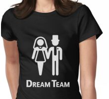 Dream Team (Bridal Pair / Wedding / Marriage / White) Womens Fitted T-Shirt