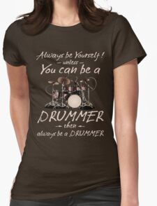 Always Be Yourself! Unless You can be a Drummer Then Always be a Drummer Womens Fitted T-Shirt