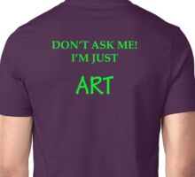 I'm just Art Unisex T-Shirt