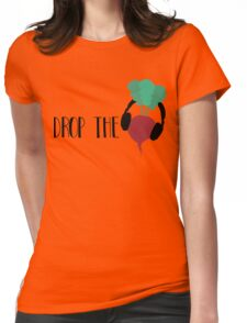 Drop the Beet Womens Fitted T-Shirt