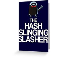 The Hash Slinging Slasher! (White Text) Greeting Card