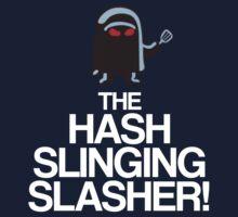 The Hash Slinging Slasher! (White Text) T-Shirt