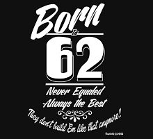 Born in 62 Unisex T-Shirt
