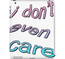 I DONT CARE TUMBLR  iPad Case/Skin