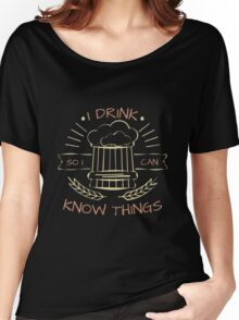 I Drink So I Can Know Things in Black Women's Relaxed Fit T-Shirt