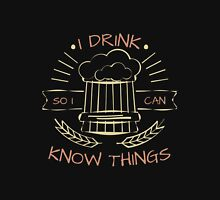 I Drink So I Can Know Things in Black Unisex T-Shirt