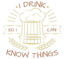 I Drink So I Can Know Things in Black Photographic Print