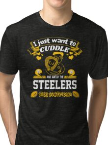 I just want to cuddle and watch the steelers with boyfriend !  T-shirt  Tri-blend T-Shirt