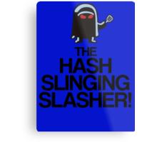 The Hash Slinging Slasher! (Black Text) Metal Print