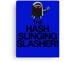 The Hash Slinging Slasher! (Black Text) Canvas Print