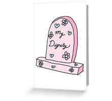 RIP MY DIGNITY TUMBLR  Greeting Card