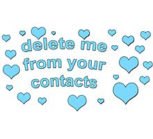 DELETE ME FROM YOUR CONTACTS TUMBLR  Photographic Print
