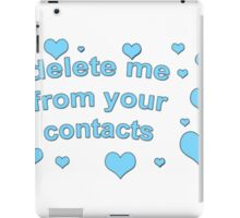 DELETE ME FROM YOUR CONTACTS TUMBLR  iPad Case/Skin