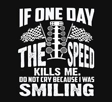 If One Day The Speed Kill Me. Do Not Cry Because I Was Smiling Unisex T-Shirt
