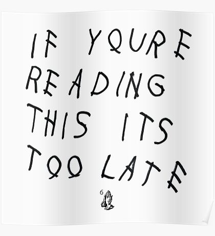 if youre reading this its too late Poster