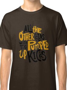all the other kids wit the pumped up kicks Classic T-Shirt