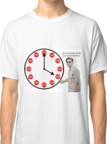 good heavens look at the time Classic T-Shirt