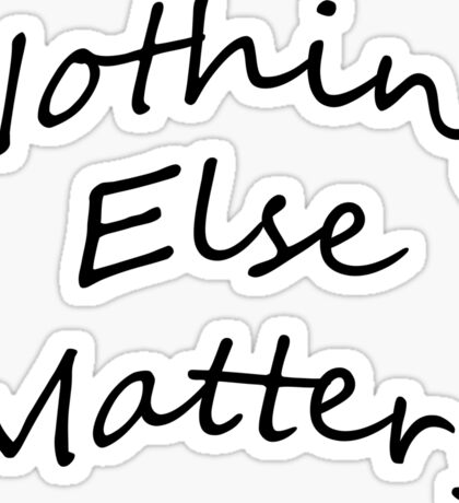 Nothing Else Matters Sticker