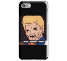 shaggy this isnt weed iPhone Case/Skin