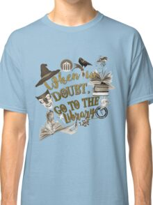 When in doubt, go to the library. Classic T-Shirt