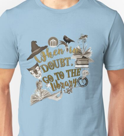 When in doubt, go to the library. Unisex T-Shirt
