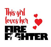 This Girl Loves Her Firefighter Photographic Print