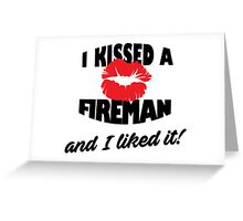 I Kissed a Fireman and I Liked It Greeting Card