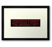 SHOULD I STAY? OR SHOULD I GO? Framed Print