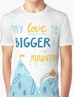 Love bigger than a mountain Graphic T-Shirt