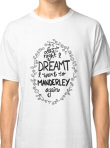 Last night I dreamt I went to Manderley again Classic T-Shirt