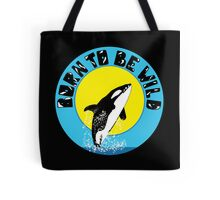 Orca Born to Wild Tote Bag