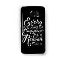 Everything Happens for a Reason Samsung Galaxy Case/Skin