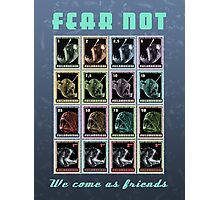 Fear Not, We Come As Friends Photographic Print