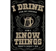I Drink For My Dinner and I Know Things in Black Photographic Print
